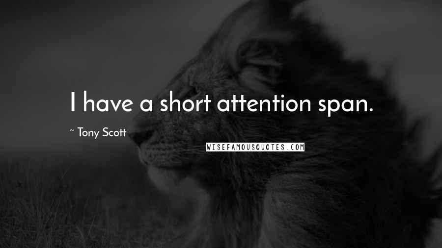 Tony Scott quotes: I have a short attention span.