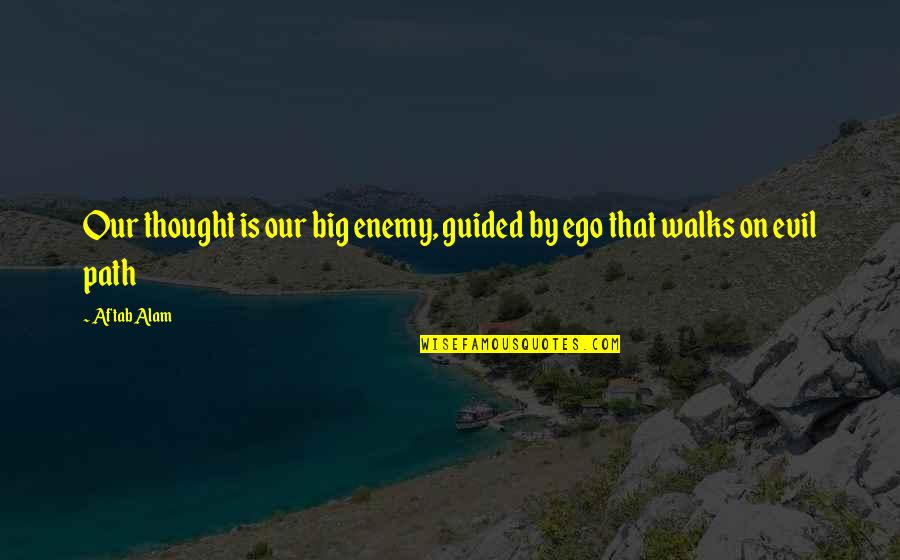 Too Big Ego Quotes By Aftab Alam: Our thought is our big enemy, guided by