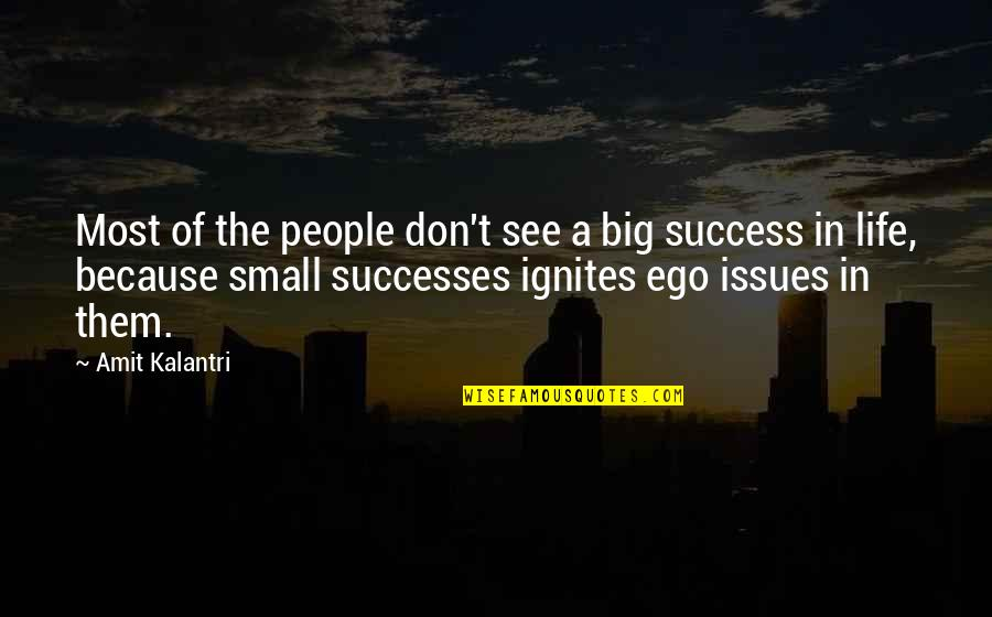 Too Big Ego Quotes By Amit Kalantri: Most of the people don't see a big