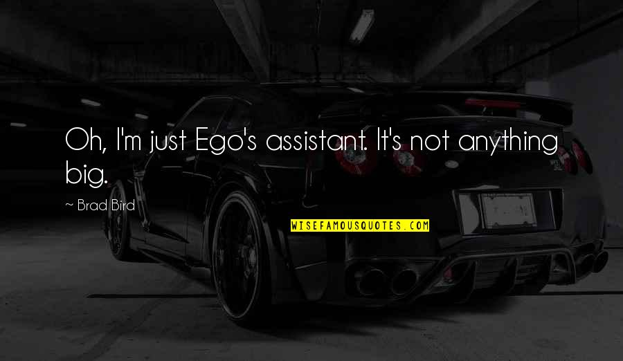 Too Big Ego Quotes By Brad Bird: Oh, I'm just Ego's assistant. It's not anything