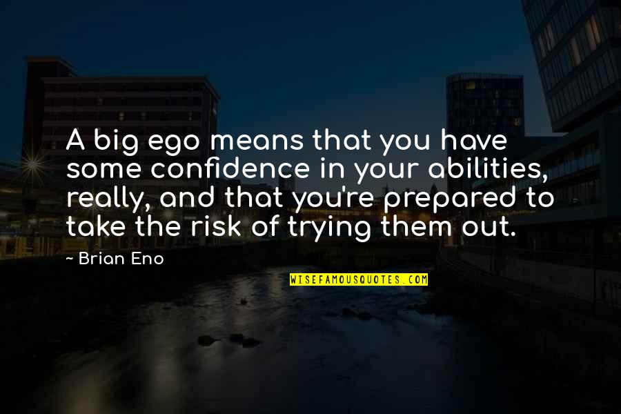 Too Big Ego Quotes By Brian Eno: A big ego means that you have some