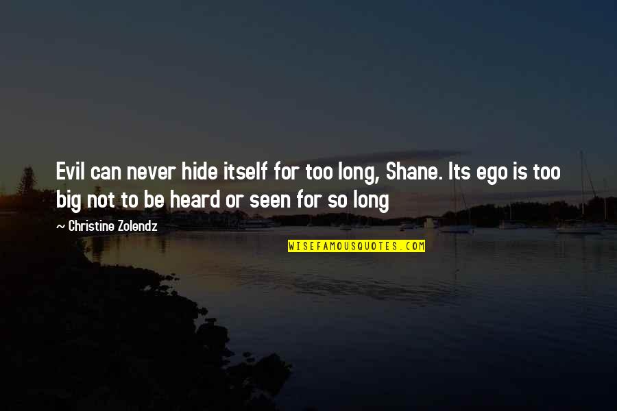 Too Big Ego Quotes By Christine Zolendz: Evil can never hide itself for too long,