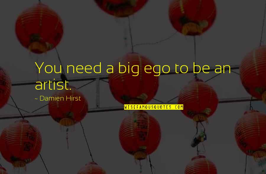 Too Big Ego Quotes By Damien Hirst: You need a big ego to be an