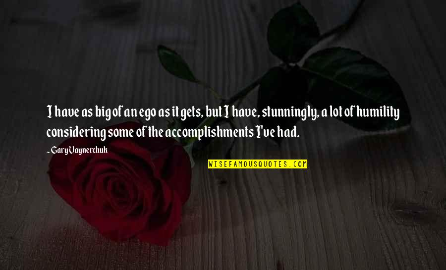 Too Big Ego Quotes By Gary Vaynerchuk: I have as big of an ego as