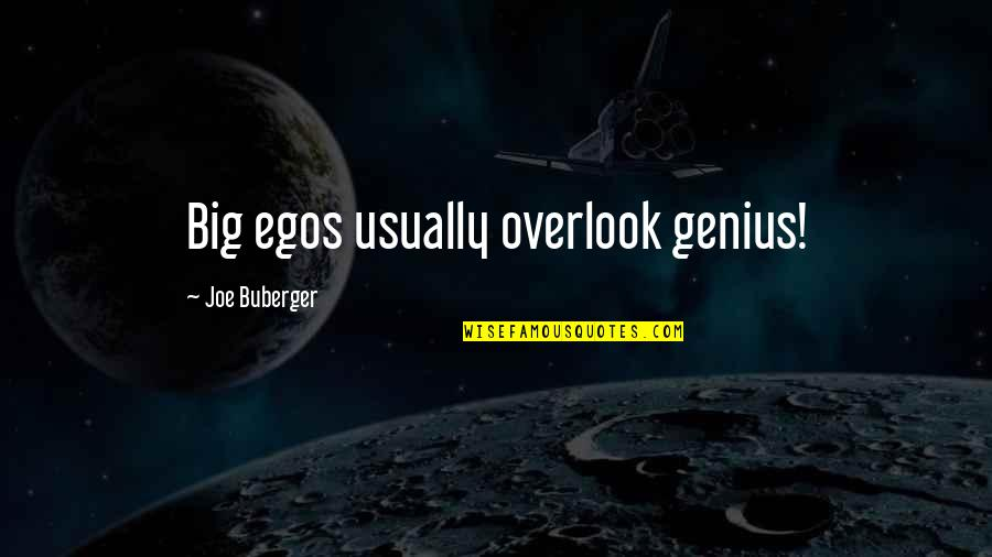 Too Big Ego Quotes By Joe Buberger: Big egos usually overlook genius!