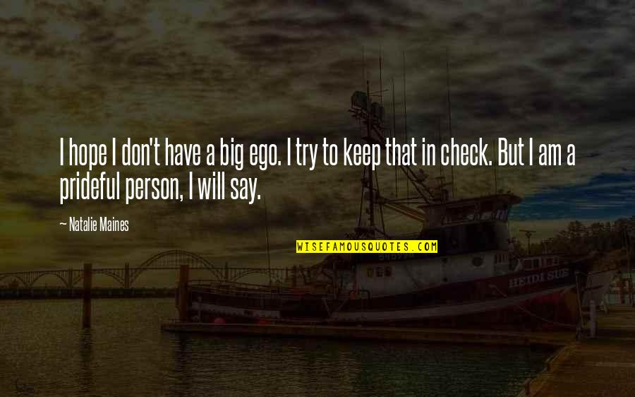 Too Big Ego Quotes By Natalie Maines: I hope I don't have a big ego.