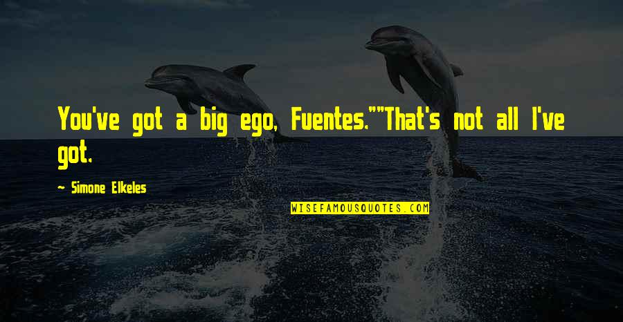 "Too Big Ego Quotes By Simone Elkeles: You've got a big ego, Fuentes.""""That's not all"