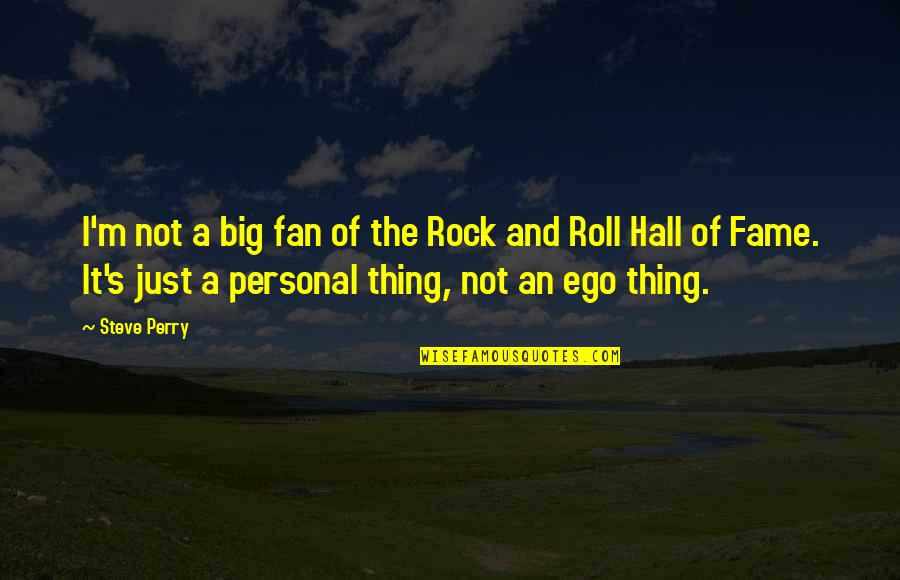 Too Big Ego Quotes By Steve Perry: I'm not a big fan of the Rock