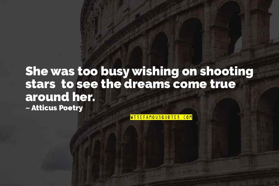 Too Busy For Love Quotes By Atticus Poetry: She was too busy wishing on shooting stars