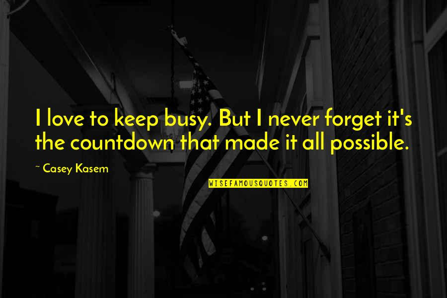 Too Busy For Love Quotes By Casey Kasem: I love to keep busy. But I never
