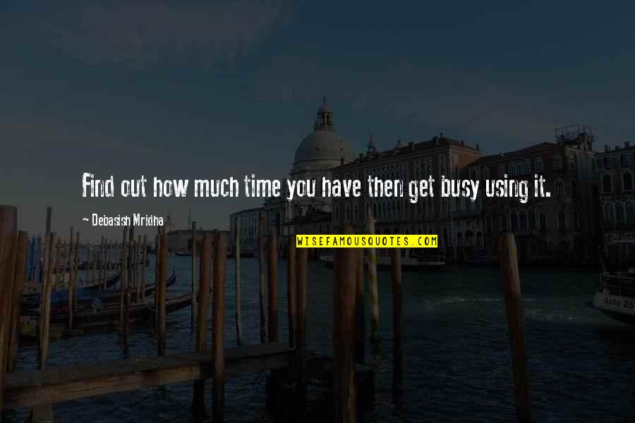 Too Busy For Love Quotes By Debasish Mridha: Find out how much time you have then