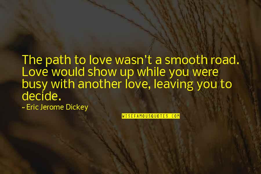Too Busy For Love Quotes By Eric Jerome Dickey: The path to love wasn't a smooth road.