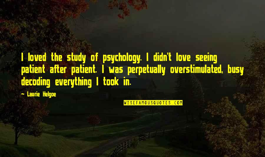 Too Busy For Love Quotes By Laurie Helgoe: I loved the study of psychology. I didn't