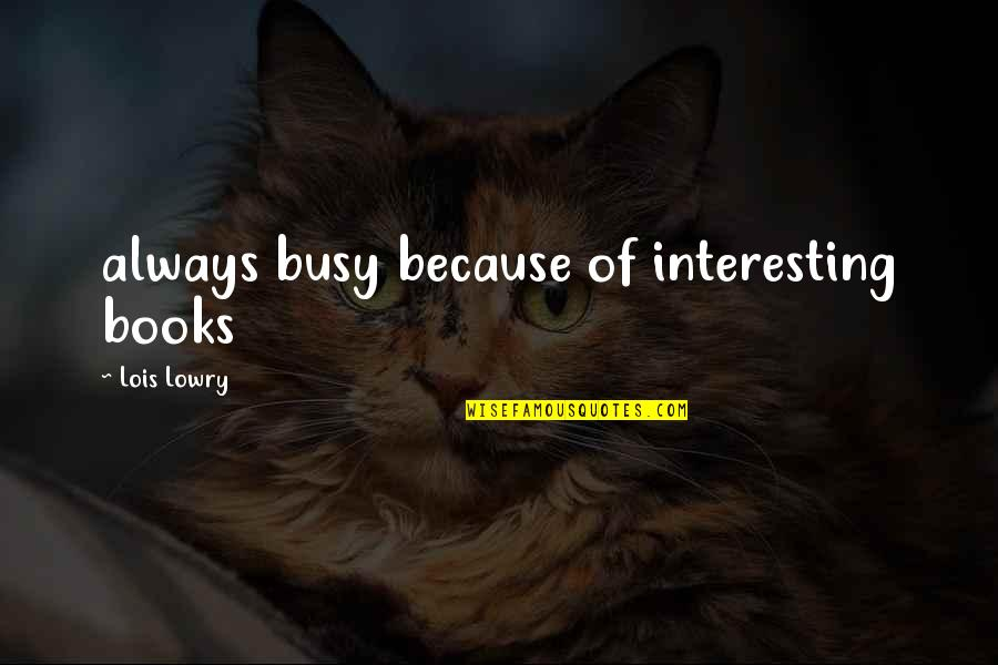 Too Busy For Love Quotes By Lois Lowry: always busy because of interesting books