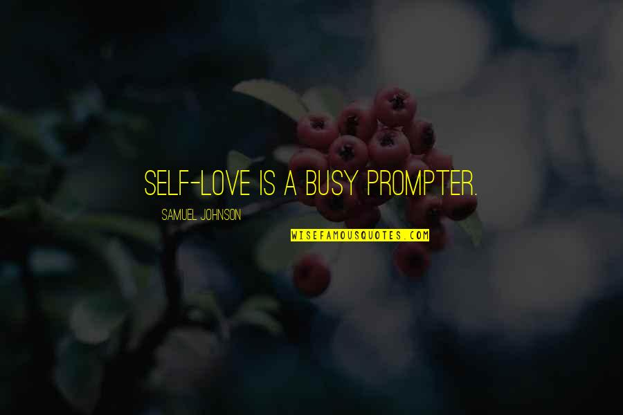 Too Busy For Love Quotes By Samuel Johnson: Self-love is a busy prompter.