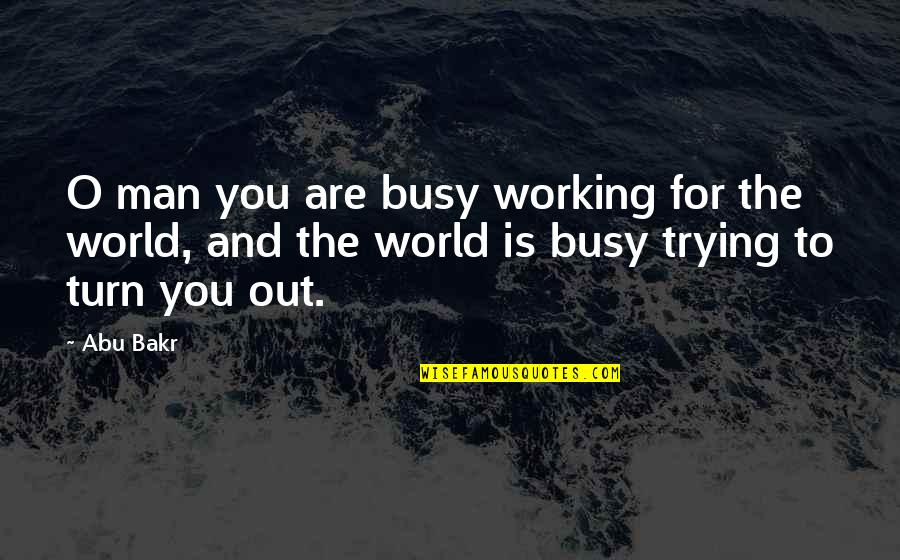 Too Busy Working Quotes By Abu Bakr: O man you are busy working for the