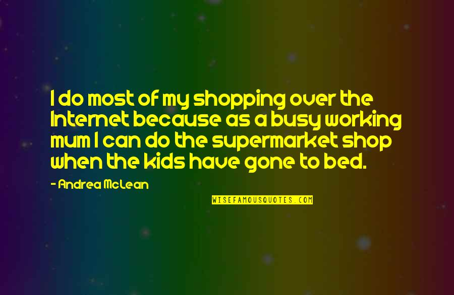 Too Busy Working Quotes By Andrea McLean: I do most of my shopping over the