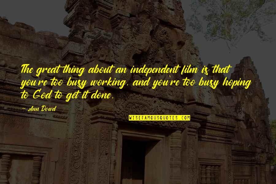 Too Busy Working Quotes By Ann Dowd: The great thing about an independent film is