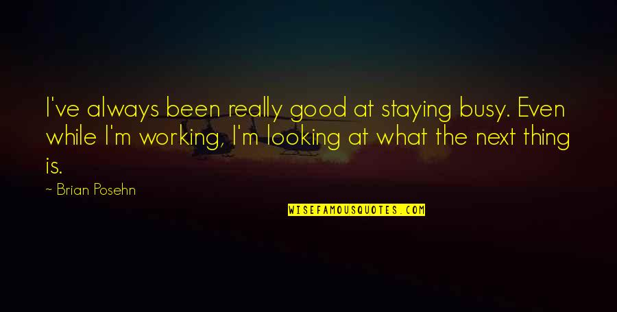 Too Busy Working Quotes By Brian Posehn: I've always been really good at staying busy.