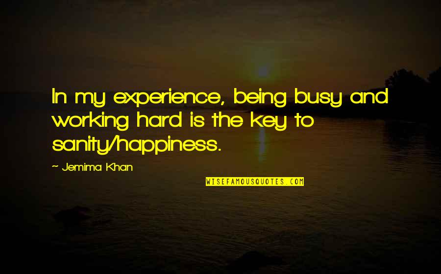 Too Busy Working Quotes By Jemima Khan: In my experience, being busy and working hard