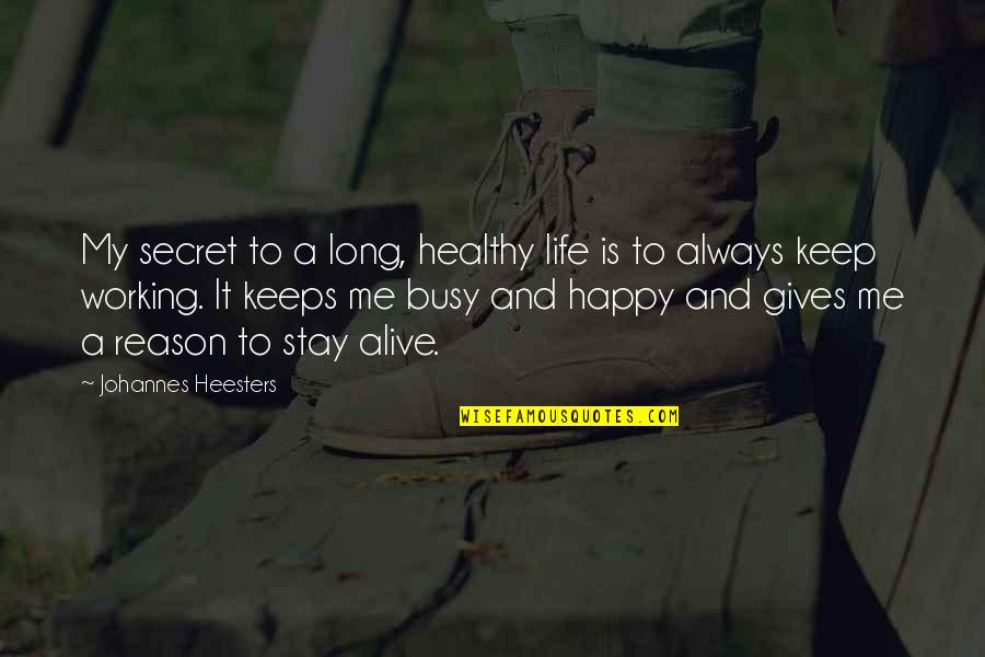 Too Busy Working Quotes By Johannes Heesters: My secret to a long, healthy life is