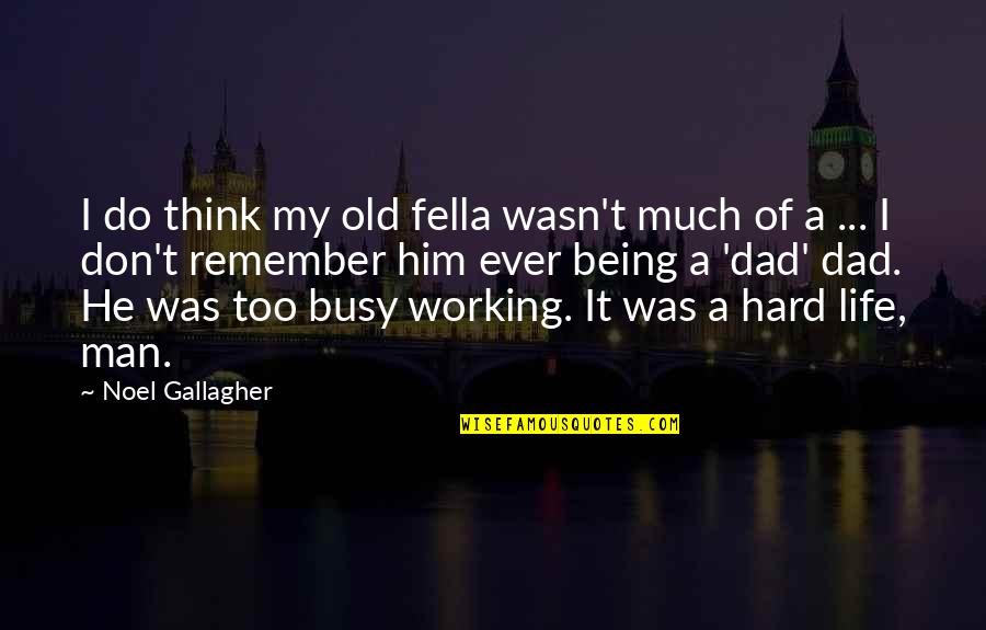 Too Busy Working Quotes By Noel Gallagher: I do think my old fella wasn't much