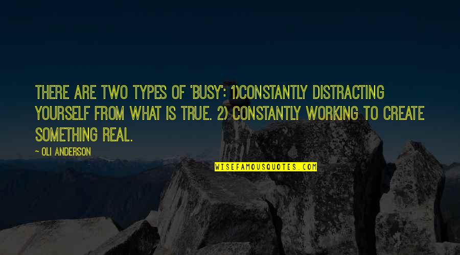 Too Busy Working Quotes By Oli Anderson: There are two types of 'busy': 1)Constantly distracting