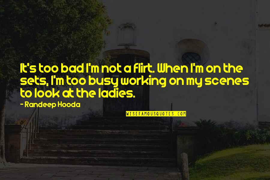 Too Busy Working Quotes By Randeep Hooda: It's too bad I'm not a flirt. When