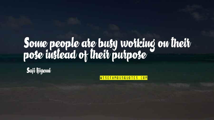 Too Busy Working Quotes By Saji Ijiyemi: Some people are busy working on their pose