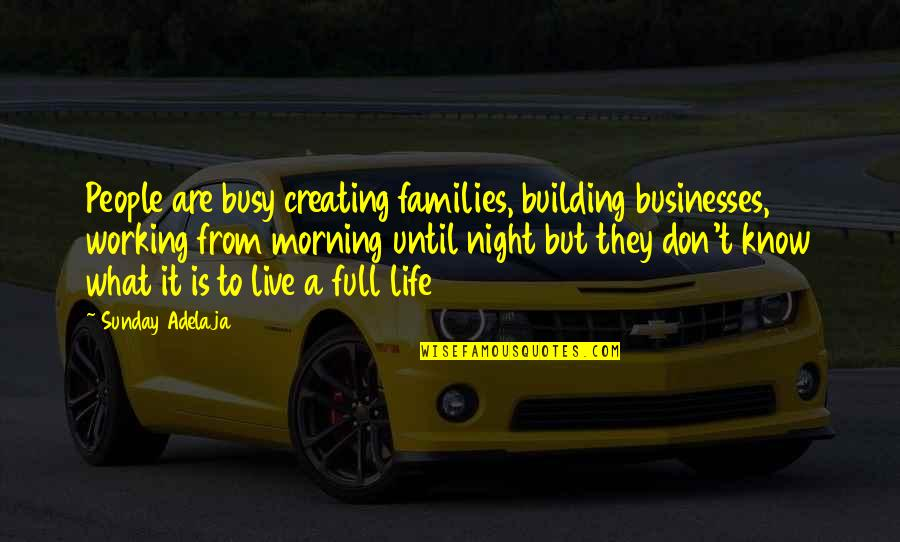 Too Busy Working Quotes By Sunday Adelaja: People are busy creating families, building businesses, working