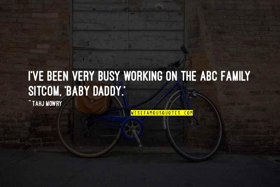 Too Busy Working Quotes By Tahj Mowry: I've been very busy working on the ABC