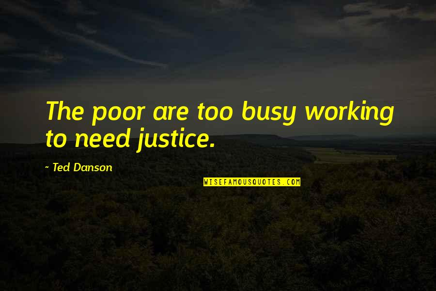 Too Busy Working Quotes By Ted Danson: The poor are too busy working to need