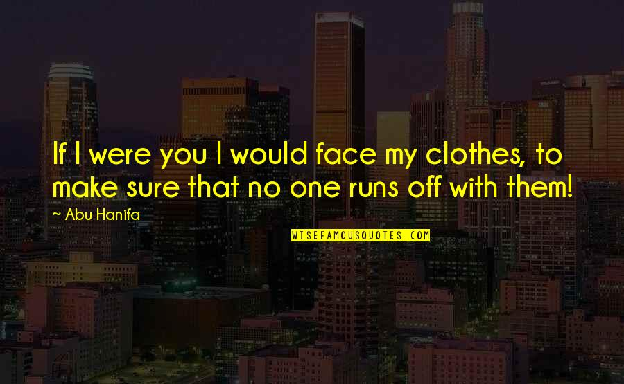 Too Many Faces Quotes By Abu Hanifa: If I were you I would face my