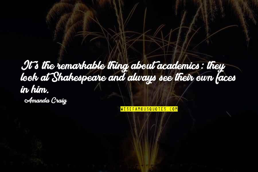 Too Many Faces Quotes By Amanda Craig: It's the remarkable thing about academics: they look