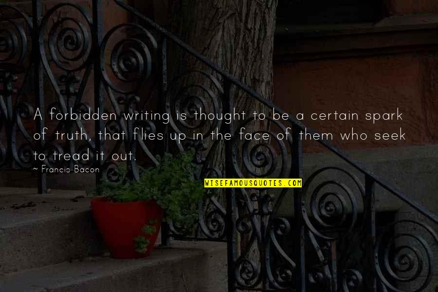 Too Many Faces Quotes By Francis Bacon: A forbidden writing is thought to be a