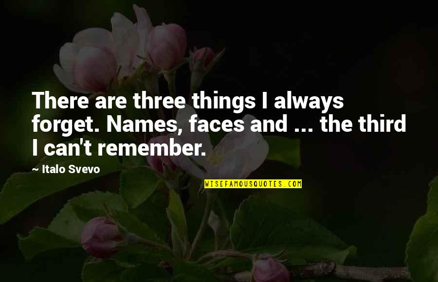 Too Many Faces Quotes By Italo Svevo: There are three things I always forget. Names,