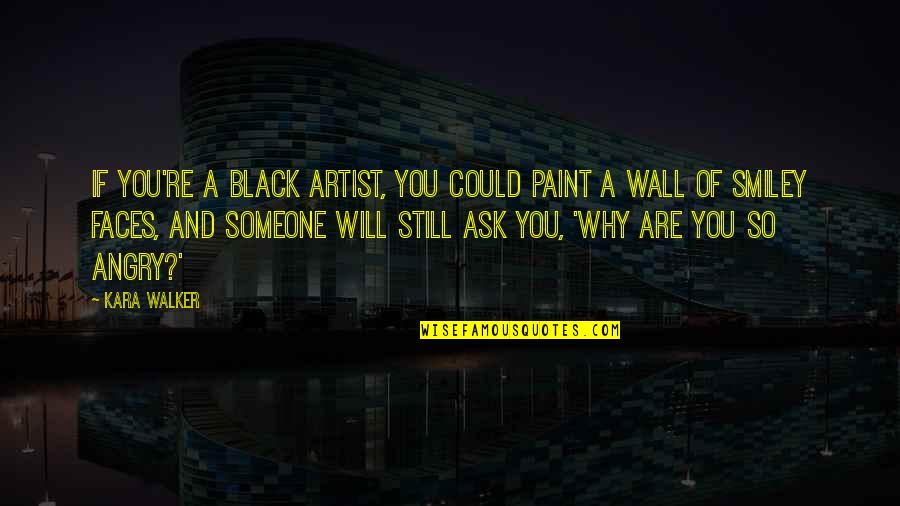 Too Many Faces Quotes By Kara Walker: If you're a Black artist, you could paint