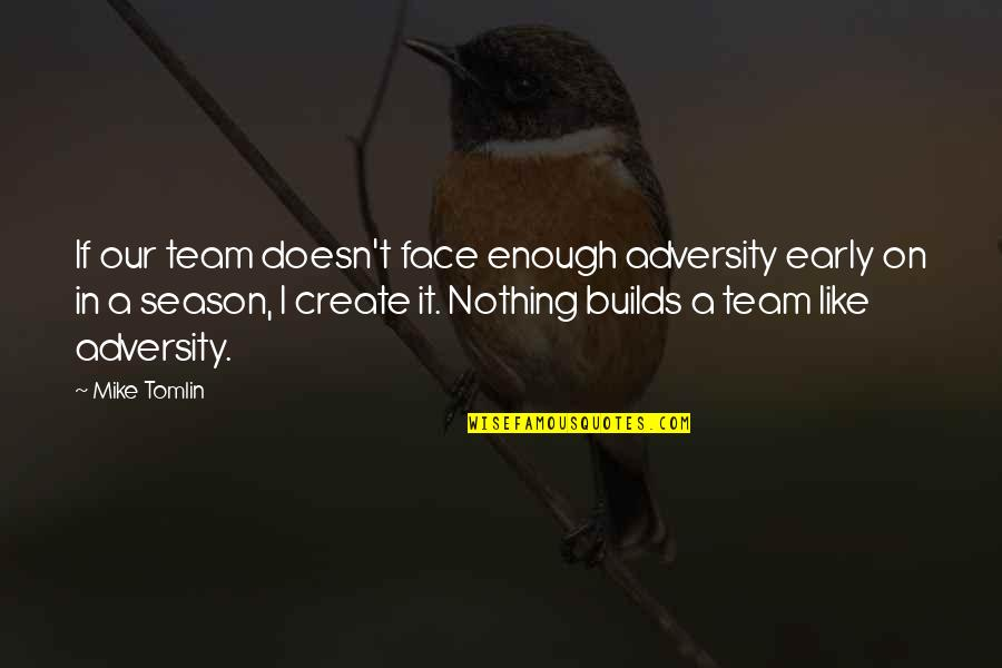 Too Many Faces Quotes By Mike Tomlin: If our team doesn't face enough adversity early