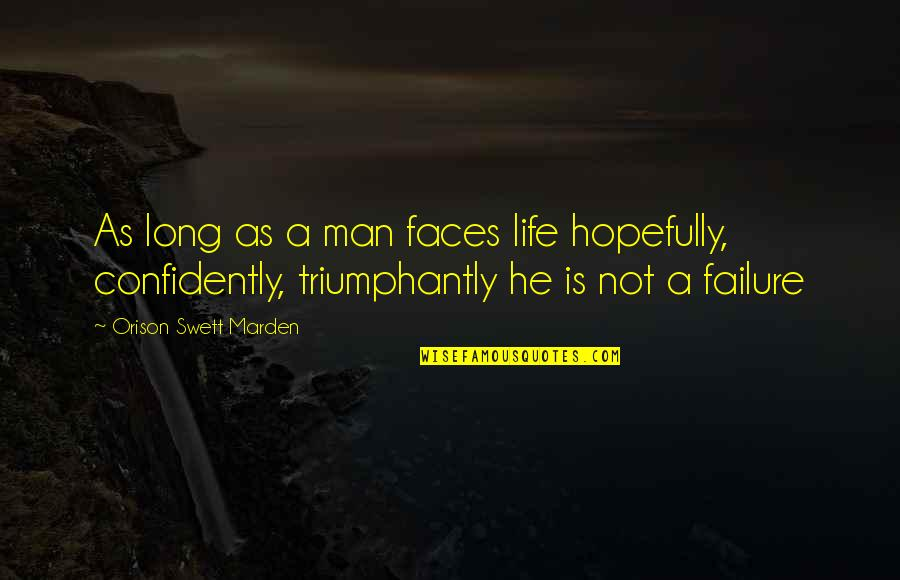 Too Many Faces Quotes By Orison Swett Marden: As long as a man faces life hopefully,