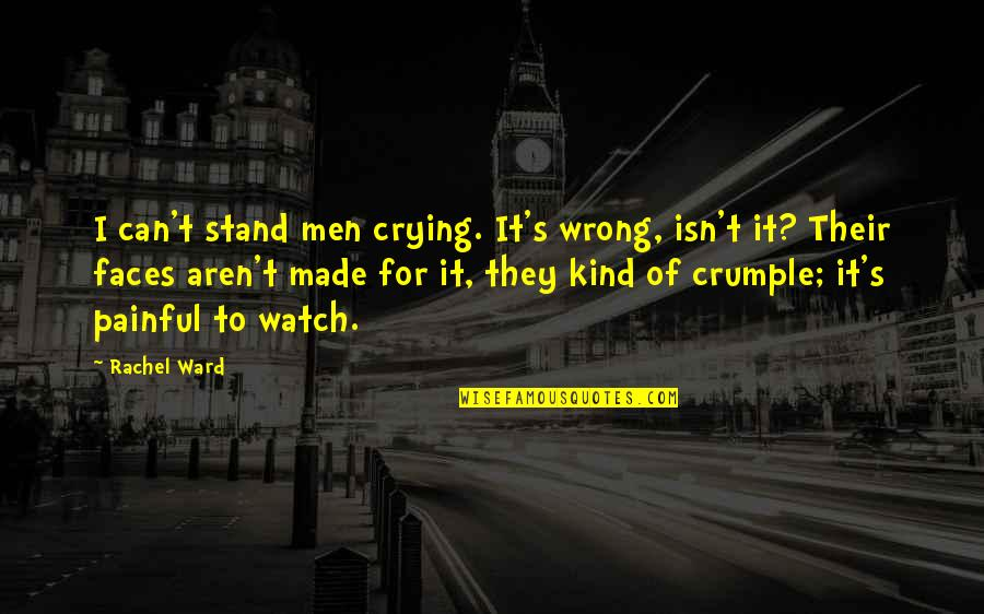 Too Many Faces Quotes By Rachel Ward: I can't stand men crying. It's wrong, isn't