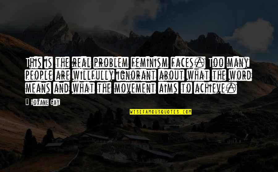 Too Many Faces Quotes By Roxane Gay: This is the real problem feminism faces. Too