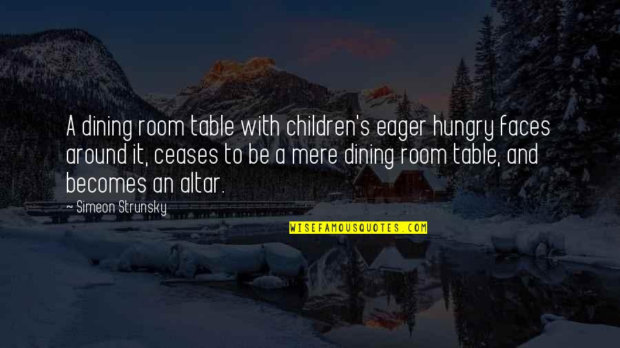 Too Many Faces Quotes By Simeon Strunsky: A dining room table with children's eager hungry