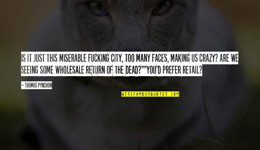 Too Many Faces Quotes By Thomas Pynchon: Is it just this miserable fucking city, too