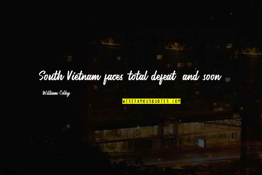 Too Many Faces Quotes By William Colby: South Vietnam faces total defeat, and soon.