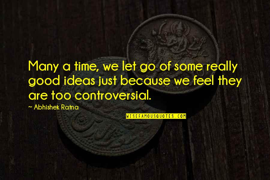 Too Many Quotes By Abhishek Ratna: Many a time, we let go of some