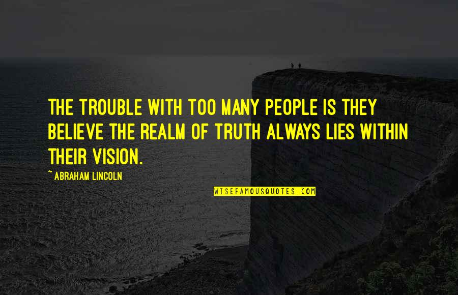 Too Many Quotes By Abraham Lincoln: The trouble with too many people is they