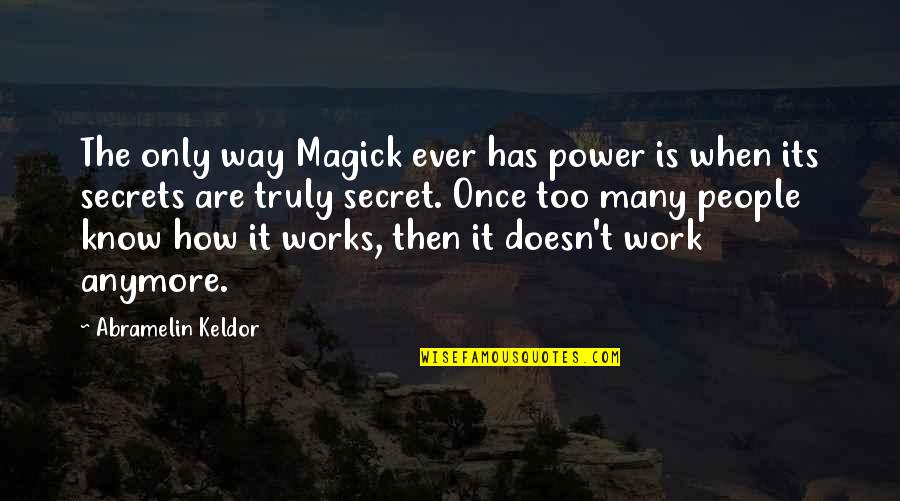 Too Many Quotes By Abramelin Keldor: The only way Magick ever has power is