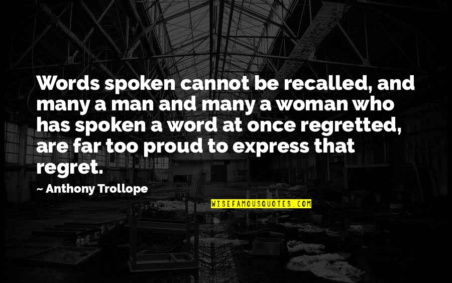 Too Many Quotes By Anthony Trollope: Words spoken cannot be recalled, and many a