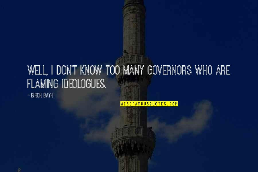 Too Many Quotes By Birch Bayh: Well, I don't know too many governors who