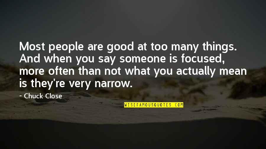 Too Many Quotes By Chuck Close: Most people are good at too many things.